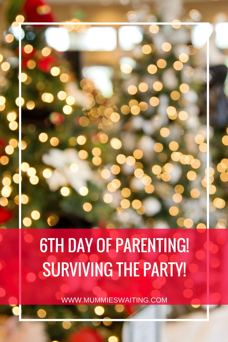 6th Day Of Parenting! Surviving the Party!