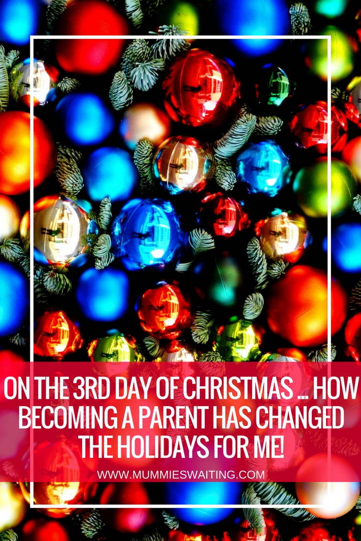 On the 3rd Day of Christmas ... How becoming a parent has changed the holidays for me!
