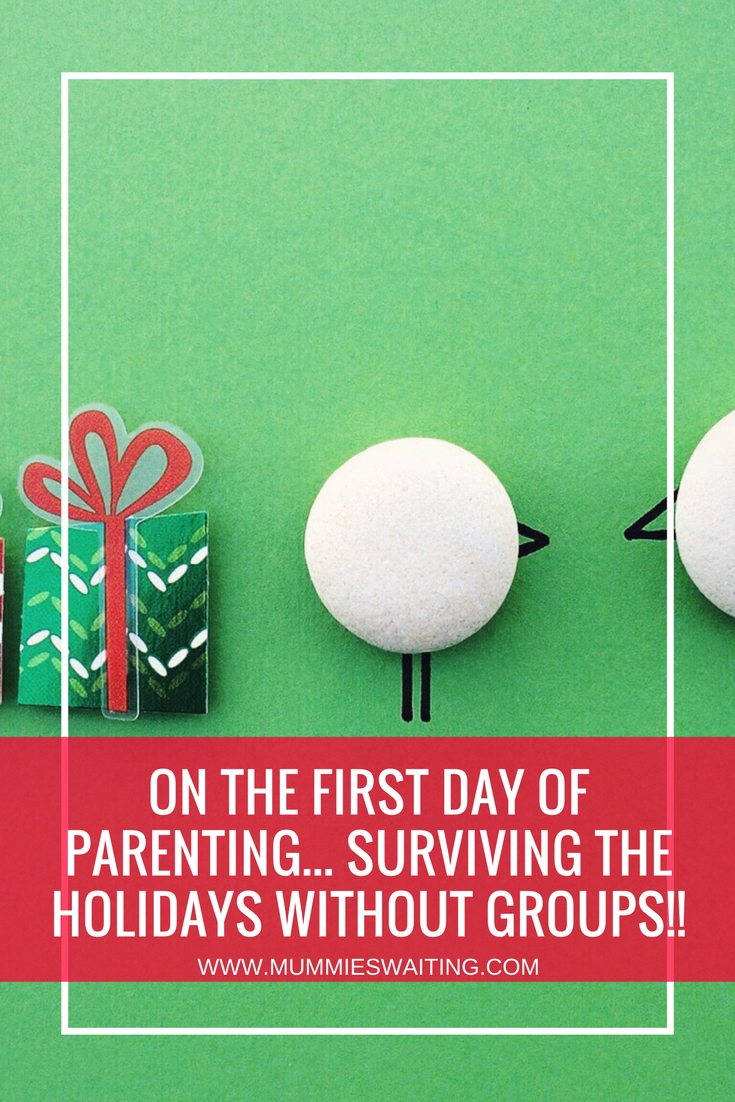 On the first day of Parenting... Surviving the holidays without groups!!