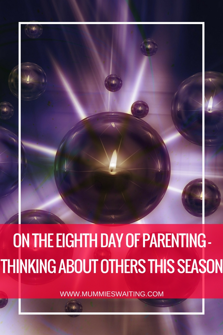 On the eighth day of parenting - Thinking About Others This Season