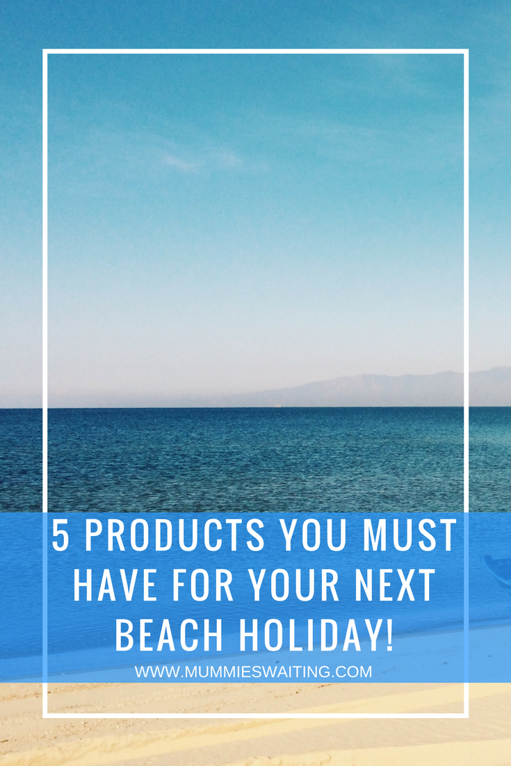5 products that you MUST take on your next beach holiday with kids!